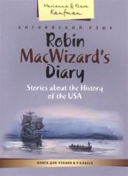 Robin MacWizard's Diary: Stories about the History of the USA / Дневник Робина Маквизарда. Рассказы об истории США. Книга для чтения в 9 классе. Учебное пособие