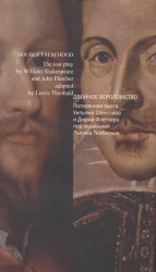 Double Faslehood: The Lost Play by William Shakespeare and John Fletcher Adapted by Lewis Theobald / Двойное вероломство. Потерянная пьеса Уильяма Шекспира и Джона Флетчера под редакцией Льюиса Теобальда