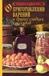 О приготовлении варений и других сладких консервов. Печатается по изданию 1878 г.