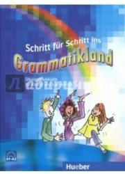 Schritt fur Schritt ins Grammatikland. Ubungsgrammatik fur Kinder und Jugendliche
