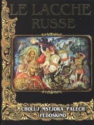 Le Lacche Russe. Choluj. Mstjora. Palech. Fedoskino. Русские лаковые миниатюры. Палех, Мстера, Федоскино, Холуй (на итальянском языке)