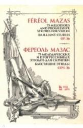 75 melodious and progressive studies for violin. Brilliant Studies. Op.36. Sheet music / 75 мелодических и прогрессивных этюдов для скрипки. Блестящие этюды. Соч. 36. Ноты