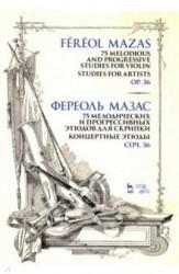 75 melodious and progressive studies for violin. Studies for Artists. Op.36. Sheet music / 75 мелодических и прогрессивных этюдов для скрипки. Концертные этюды. Соч. 36. Ноты