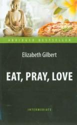 Есть, молиться, любить (Eat, Pray, Love). Адаптированная книга для чтения на английском языке. Inter