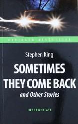 """Sometimes They Come Back and Other Stories = """"Иногда они возвращаются"""" и другие рассказы : книга для чтения на английском языке"""
