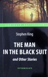 The Man in the Black Suit and Other Stories= Человек в чёрном костюме и другие рассказы: книга для чтения на английском языке
