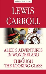 Alice's Adventures in Wonderland. Through the Looking-Glass / Алиса в Стране чудес. Алиса в Зазеркалье
