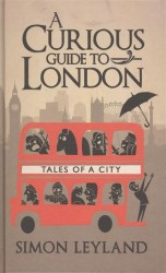 A Curious Guide to London. Tales of a City