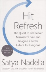 Hit Refresh. The Quest to Rediscover Microsoft's Soul and Imagine a Better Future for Everyone