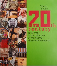 The 20th Century Reflected in the Collection of the Moscow Museum of Modern Art