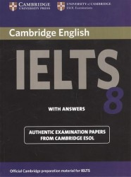 Cambridge English IELTS 8. Examination Papers from University of Cambridge ESOL Examinations. With Answers