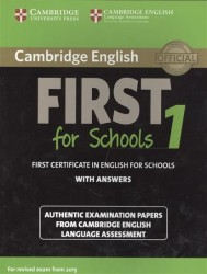 Cambridge English First 1 for Schools without Answers. First Certificate in English for Schools. Authentic Examination Papers from Cambridge English Language Assessment