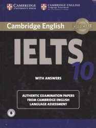 Cambridge English. IELTS 10. With answers. Authentic Examination Papers from Cambridge English Language Assessment (with audio)